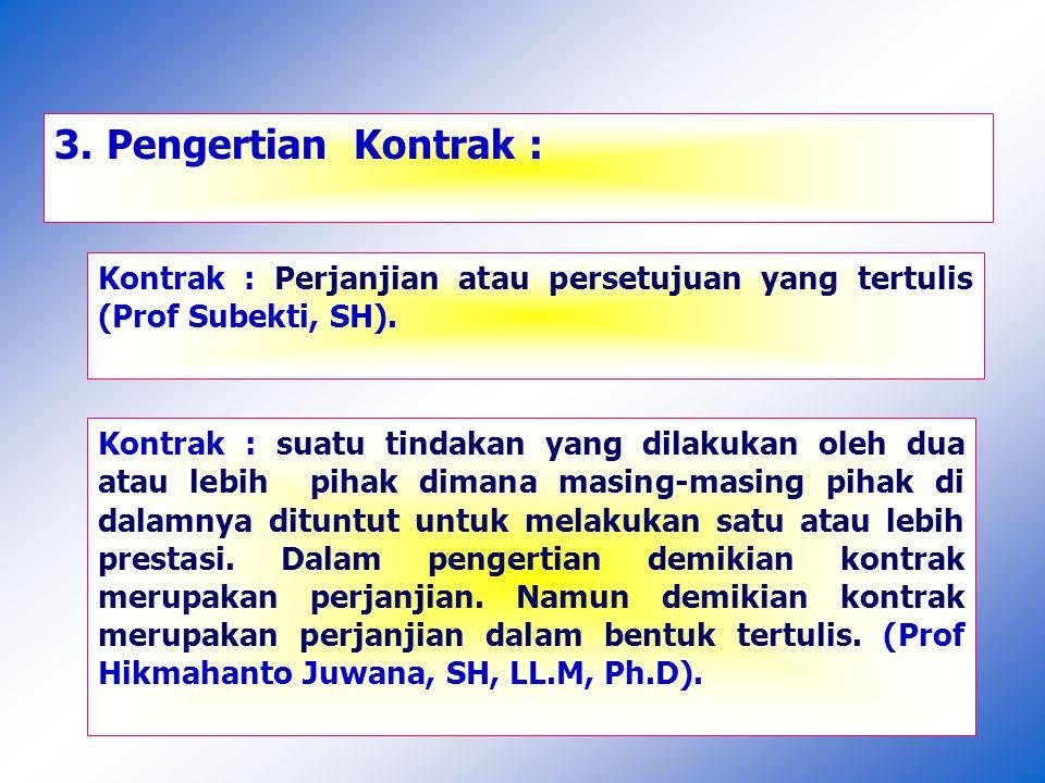 Pengertian Kontrak : Kontrak : Perjanjian atau persetujuan yang tertulis (Prof Subekti, SH).