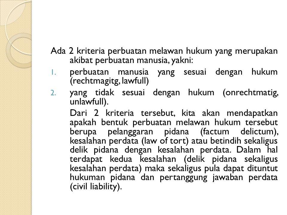 Ada 2 kriteria perbuatan melawan hukum yang merupakan akibat perbuatan manusia, yakni: