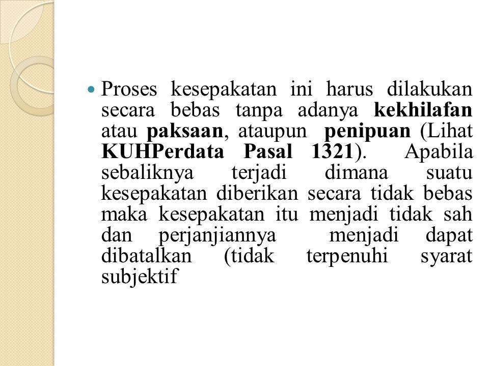 Proses kesepakatan ini harus dilakukan secara bebas tanpa adanya kekhilafan atau paksaan, ataupun penipuan (Lihat KUHPerdata Pasal 1321).
