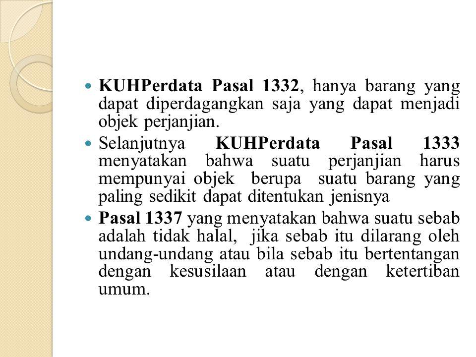KUHPerdata Pasal 1332, hanya barang yang dapat diperdagangkan saja yang dapat menjadi objek perjanjian.