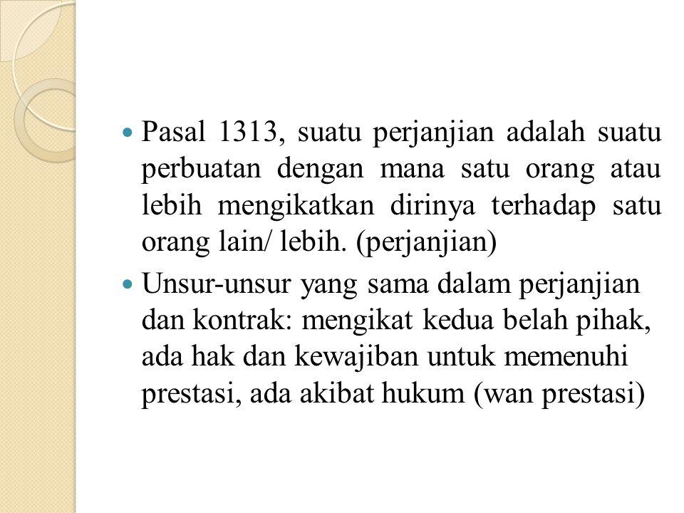 Pasal 1313, suatu perjanjian adalah suatu perbuatan dengan mana satu orang atau lebih mengikatkan dirinya terhadap satu orang lain/ lebih. (perjanjian)