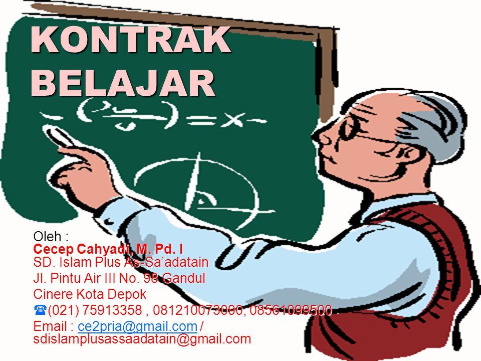 KONTRAK BELAJAR Oleh : Cecep Cahyadi, M. Pd. I SD. Islam Plus As-Sa'adatain. Jl. Pintu Air III No. 98 Gandul.
