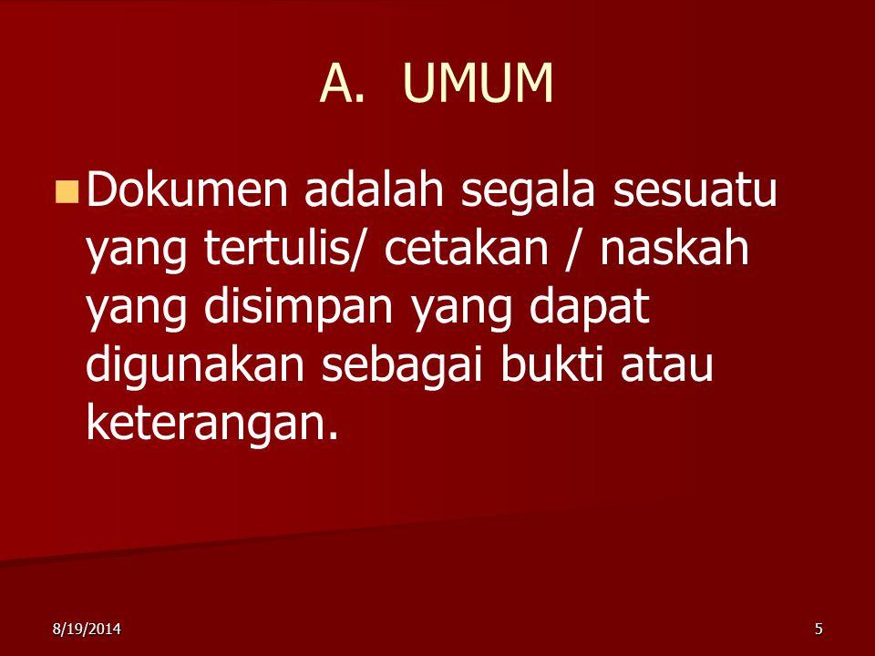 A. UMUM Dokumen adalah segala sesuatu yang tertulis/ cetakan / naskah yang disimpan yang dapat digunakan sebagai bukti atau keterangan.