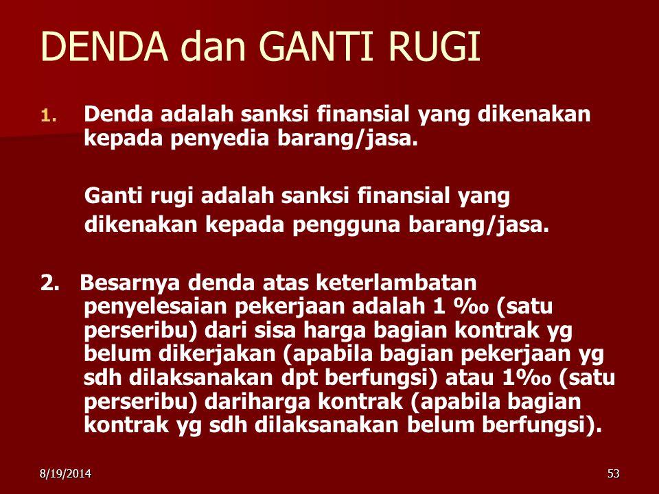 DENDA dan GANTI RUGI Denda adalah sanksi finansial yang dikenakan kepada penyedia barang/jasa. Ganti rugi adalah sanksi finansial yang.