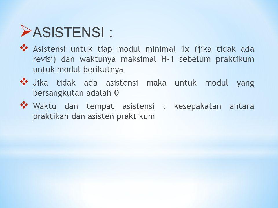 ASISTENSI : Asistensi untuk tiap modul minimal 1x (jika tidak ada revisi) dan waktunya maksimal H-1 sebelum praktikum untuk modul berikutnya.