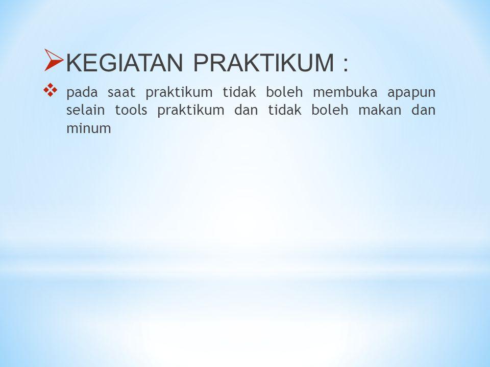 KEGIATAN PRAKTIKUM : pada saat praktikum tidak boleh membuka apapun selain tools praktikum dan tidak boleh makan dan minum.