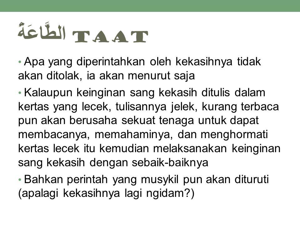 الطَّاعَةُ taat Apa yang diperintahkan oleh kekasihnya tidak akan ditolak, ia akan menurut saja.
