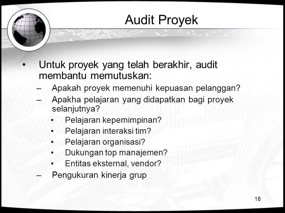 Audit Proyek Untuk proyek yang telah berakhir, audit membantu memutuskan: Apakah proyek memenuhi kepuasan pelanggan