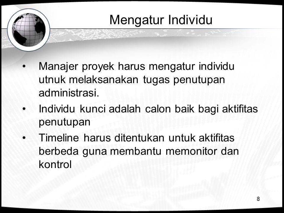 Mengatur Individu Manajer proyek harus mengatur individu utnuk melaksanakan tugas penutupan administrasi.