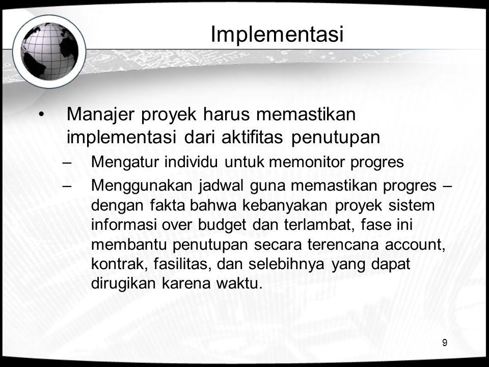 Implementasi Manajer proyek harus memastikan implementasi dari aktifitas penutupan. Mengatur individu untuk memonitor progres.