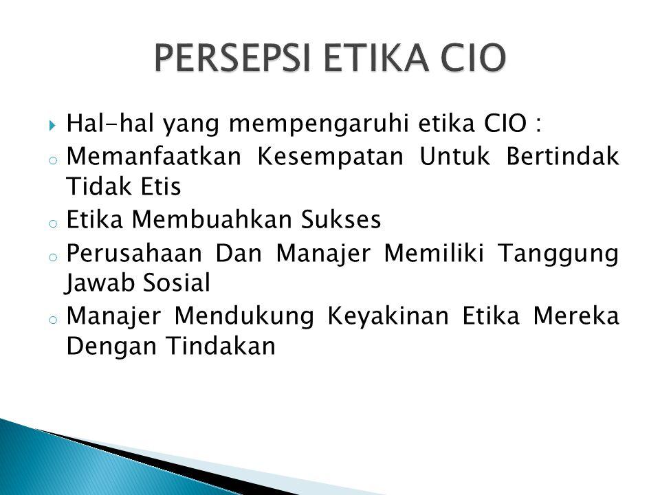 PERSEPSI ETIKA CIO Hal-hal yang mempengaruhi etika CIO :