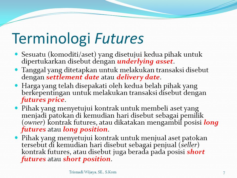 Terminologi Futures Sesuatu (komoditi/aset) yang disetujui kedua pihak untuk dipertukarkan disebut dengan underlying asset.