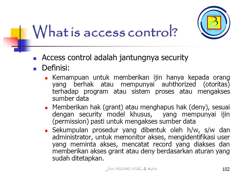 What is access control Access control adalah jantungnya security