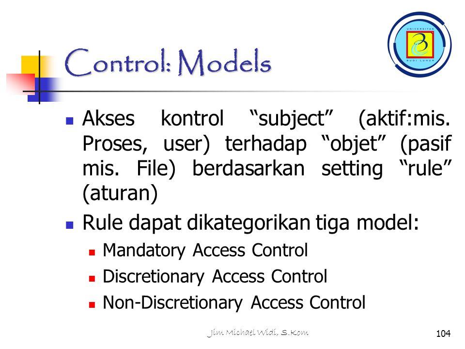 Control: Models Akses kontrol subject (aktif:mis. Proses, user) terhadap objet (pasif mis. File) berdasarkan setting rule (aturan)