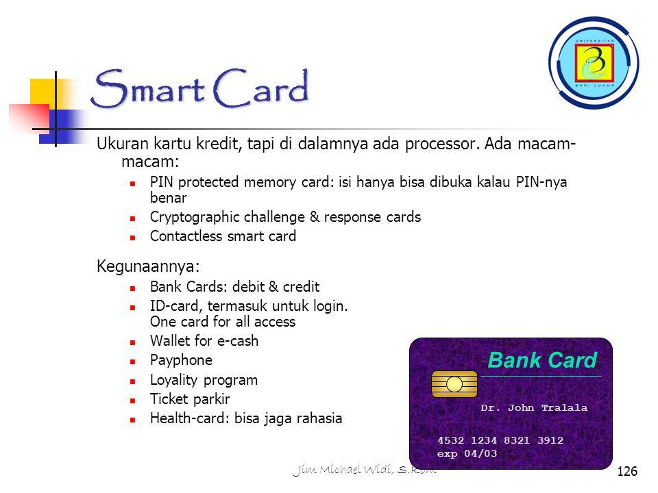 Smart Card Ukuran kartu kredit, tapi di dalamnya ada processor. Ada macam-macam: