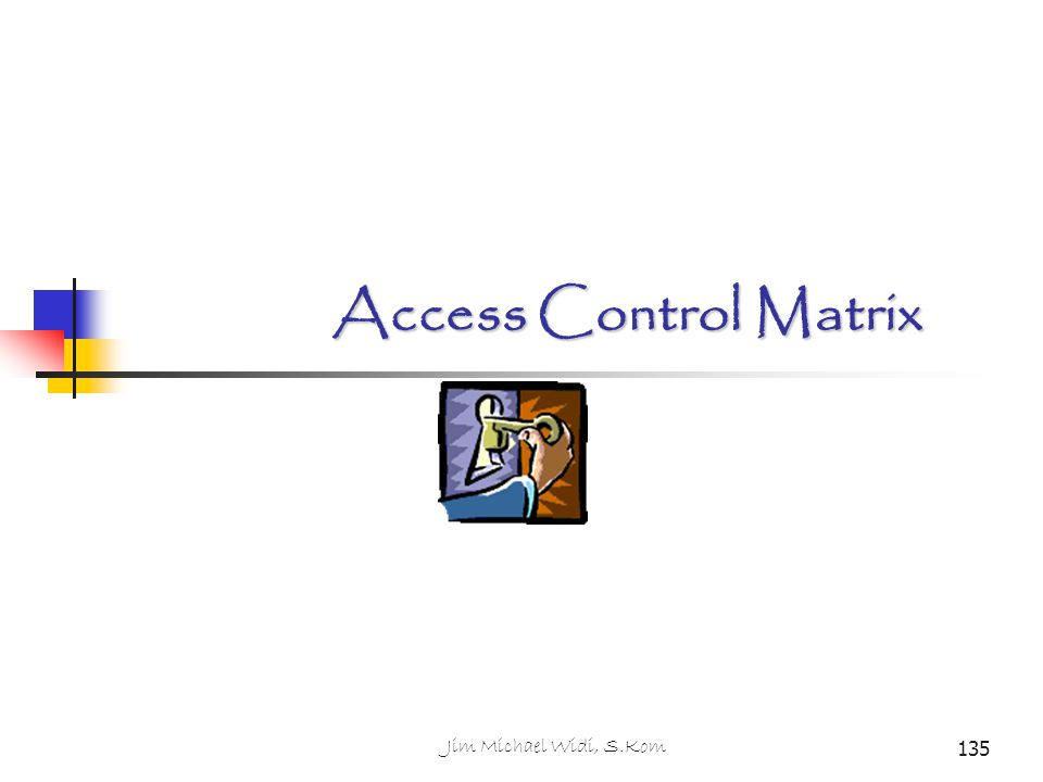 Access Control Matrix Jim Michael Widi, S.Kom