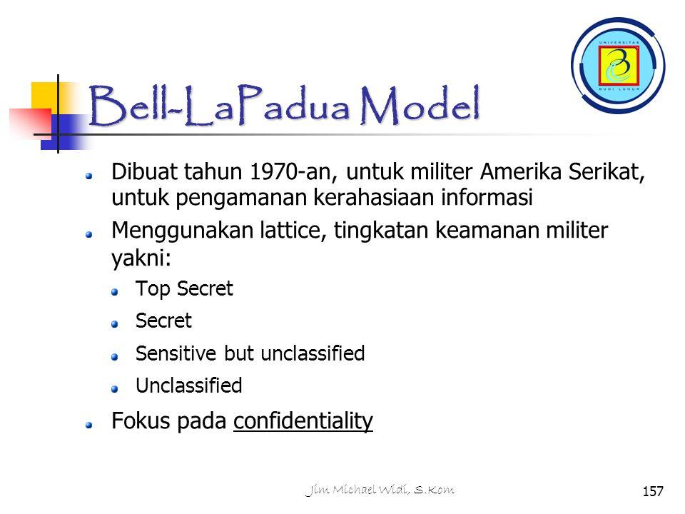 Bell-LaPadua Model Dibuat tahun 1970-an, untuk militer Amerika Serikat, untuk pengamanan kerahasiaan informasi.