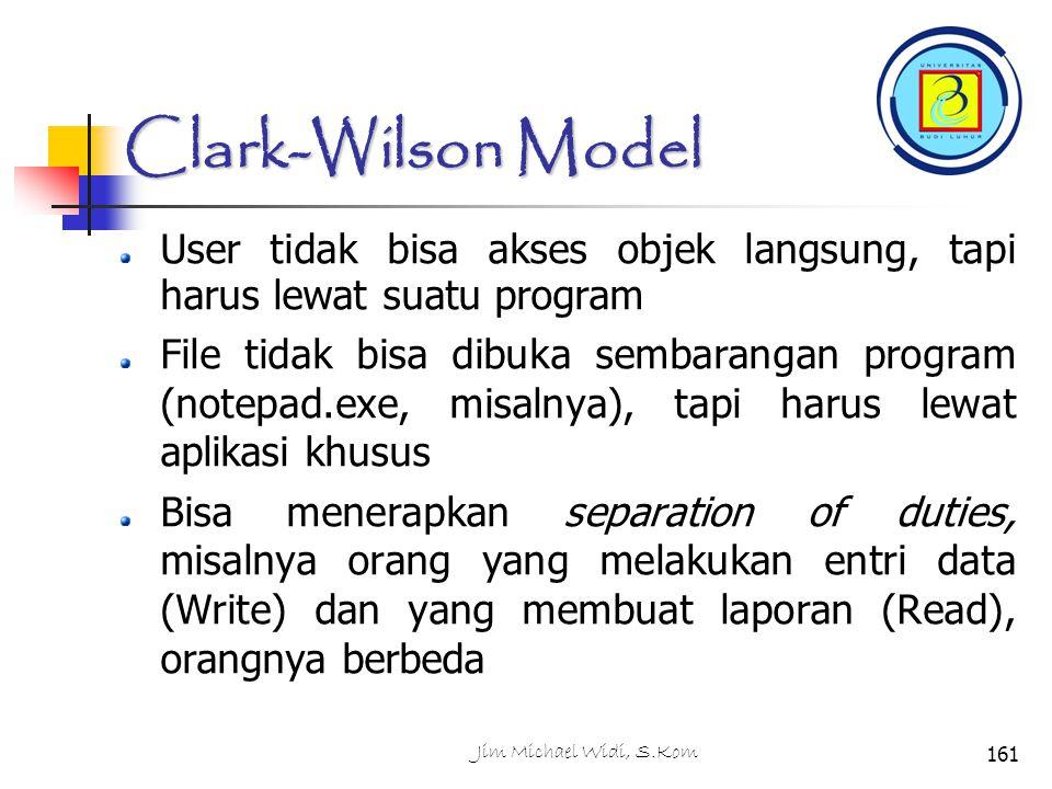 Clark-Wilson Model User tidak bisa akses objek langsung, tapi harus lewat suatu program.