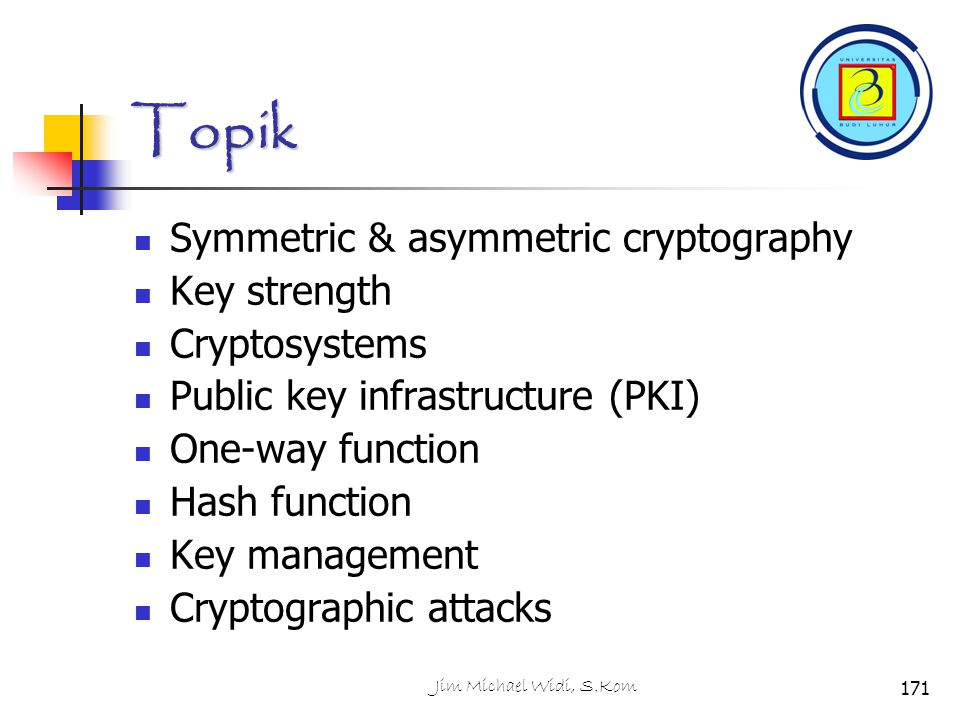 Topik Symmetric & asymmetric cryptography Key strength Cryptosystems