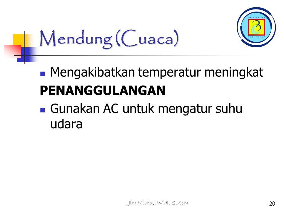 Mendung (Cuaca) Mengakibatkan temperatur meningkat PENANGGULANGAN