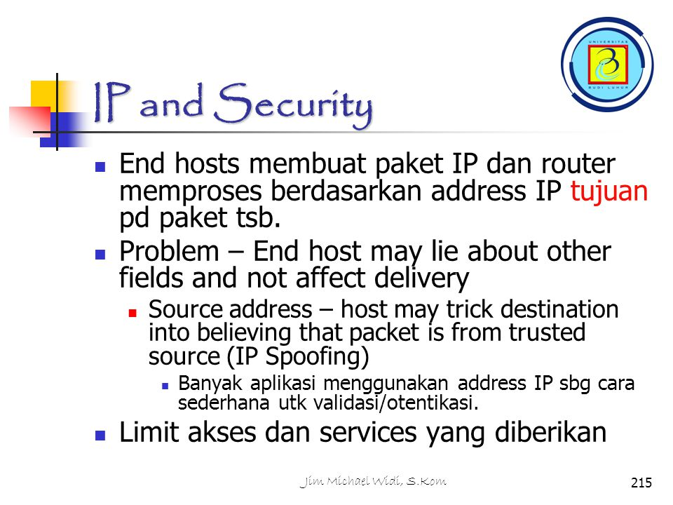 IP and Security End hosts membuat paket IP dan router memproses berdasarkan address IP tujuan pd paket tsb.