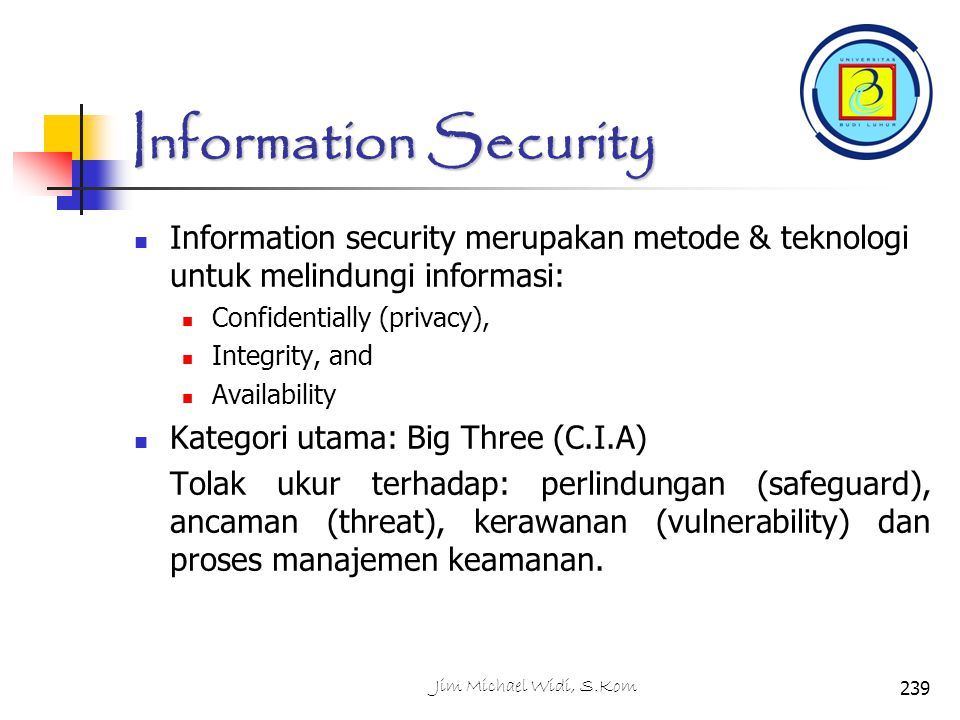 Information Security Information security merupakan metode & teknologi untuk melindungi informasi: Confidentially (privacy),