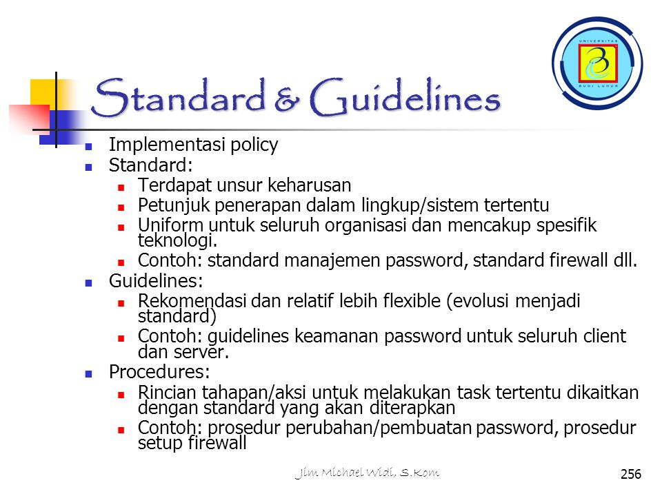 Standard & Guidelines Implementasi policy Standard: Guidelines: