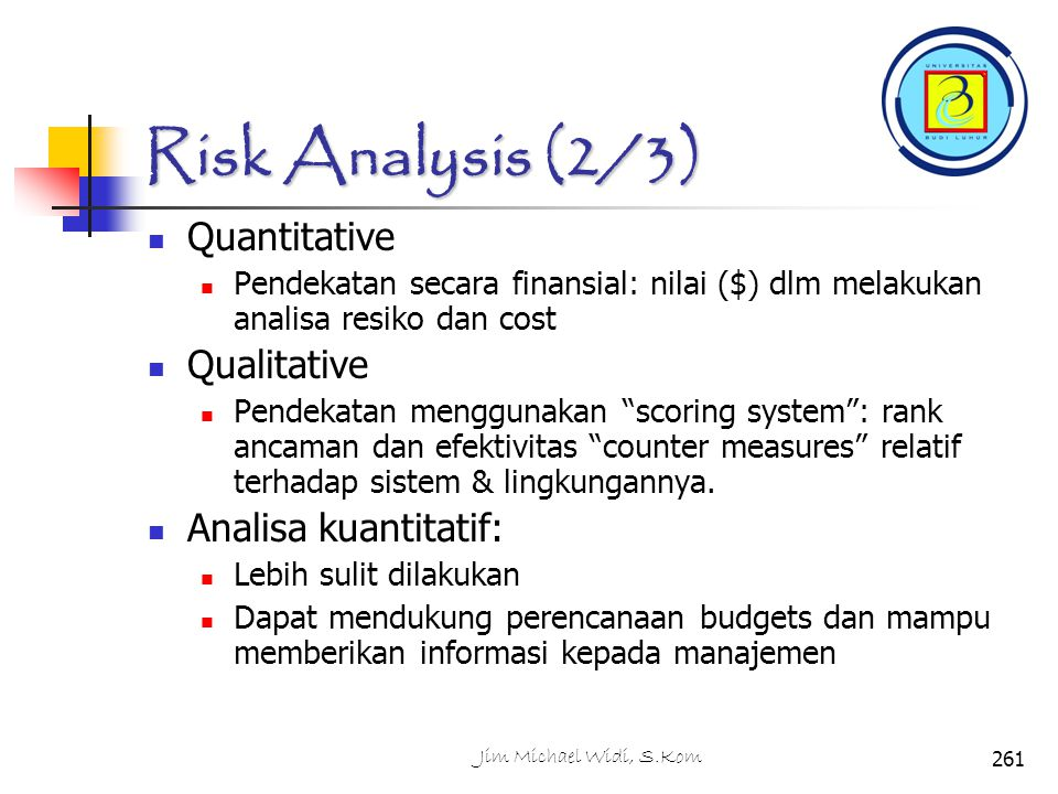 Risk Analysis (2/3) Quantitative Qualitative Analisa kuantitatif: