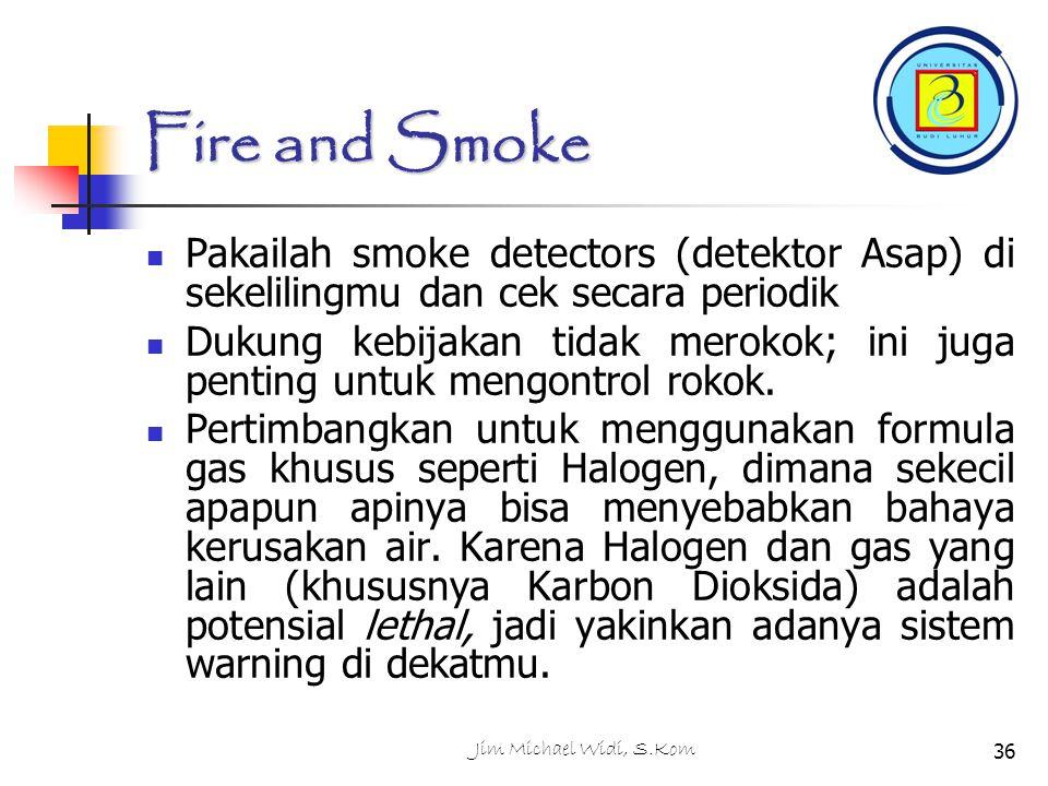 Fire and Smoke Pakailah smoke detectors (detektor Asap) di sekelilingmu dan cek secara periodik.