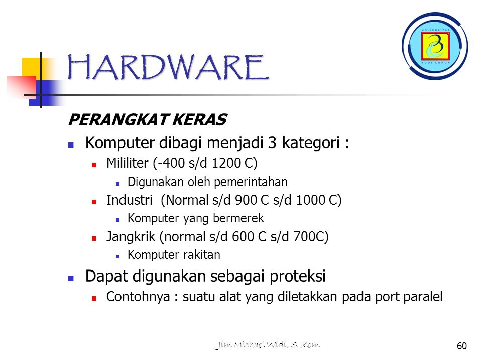 HARDWARE PERANGKAT KERAS Komputer dibagi menjadi 3 kategori :