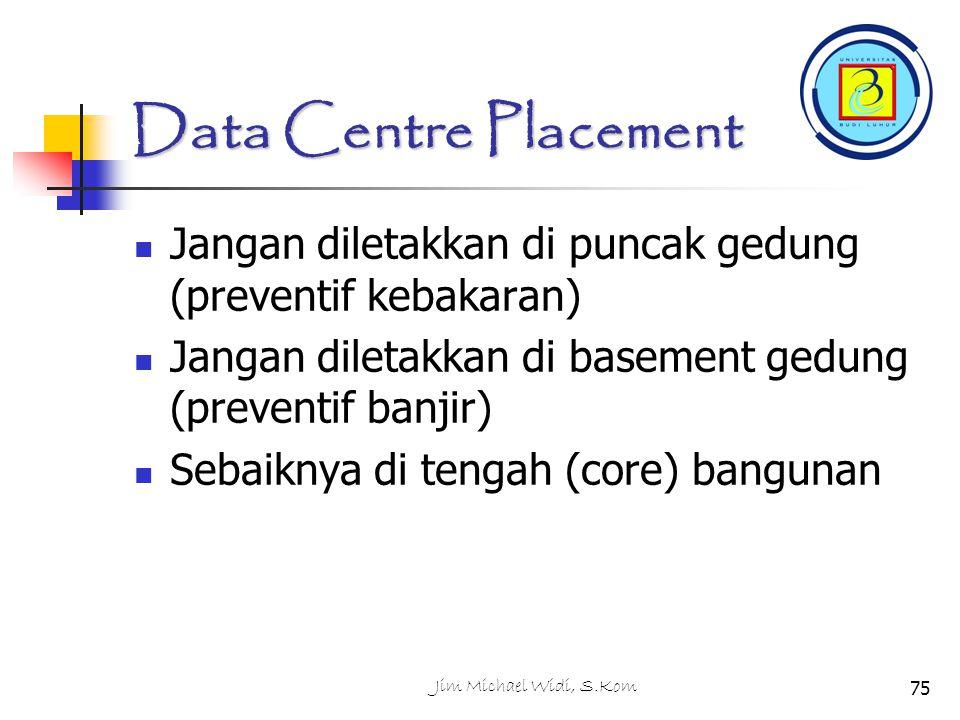 Data Centre Placement Jangan diletakkan di puncak gedung (preventif kebakaran) Jangan diletakkan di basement gedung (preventif banjir)