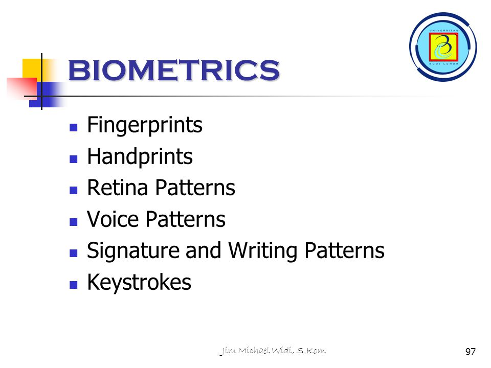BIOMETRICS Fingerprints Handprints Retina Patterns Voice Patterns