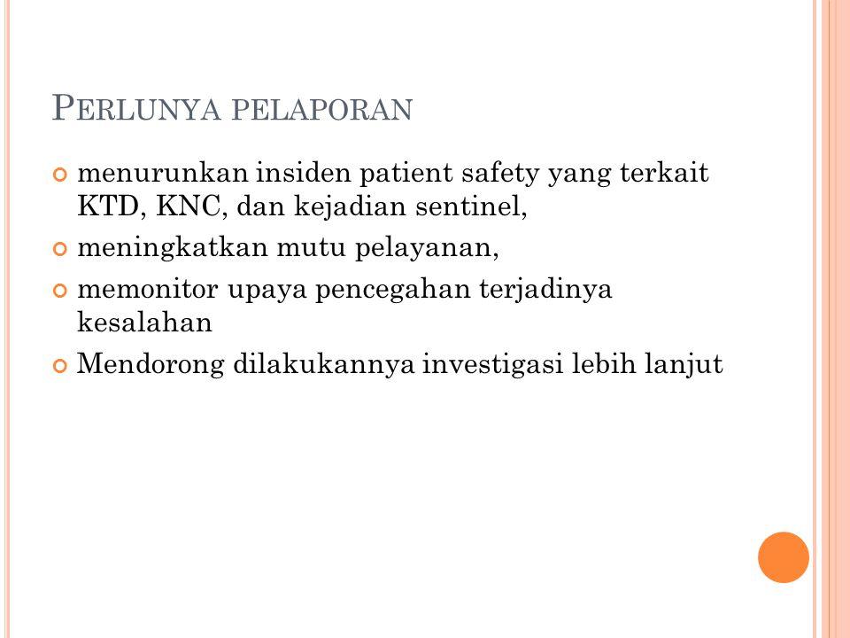 Perlunya pelaporan menurunkan insiden patient safety yang terkait KTD, KNC, dan kejadian sentinel,