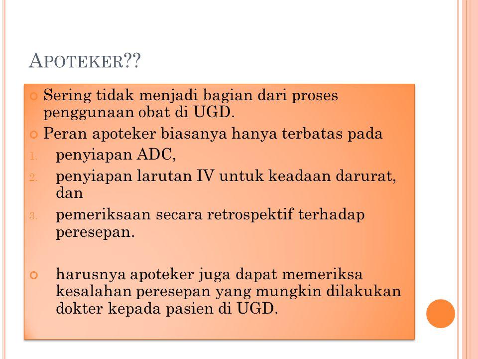Apoteker Sering tidak menjadi bagian dari proses penggunaan obat di UGD. Peran apoteker biasanya hanya terbatas pada.