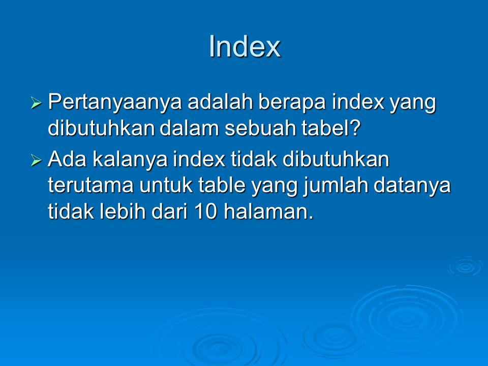 Index Pertanyaanya adalah berapa index yang dibutuhkan dalam sebuah tabel