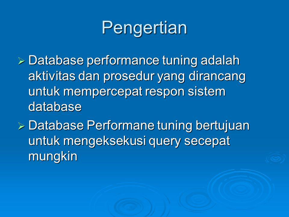 Pengertian Database performance tuning adalah aktivitas dan prosedur yang dirancang untuk mempercepat respon sistem database.