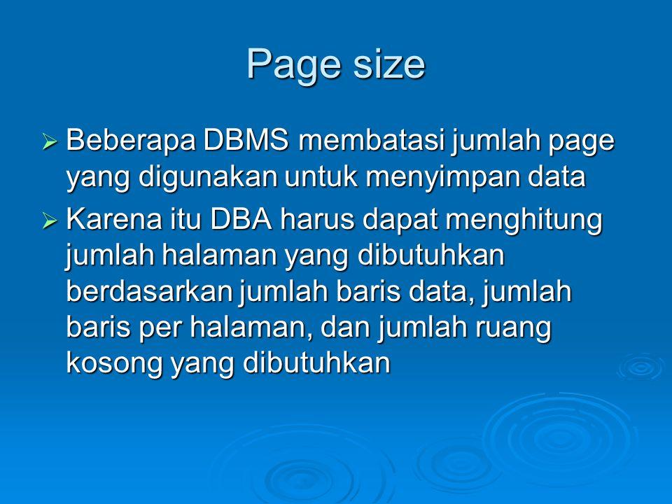 Page size Beberapa DBMS membatasi jumlah page yang digunakan untuk menyimpan data.