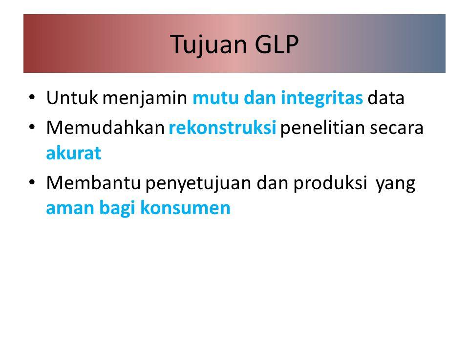 Tujuan GLP Untuk menjamin mutu dan integritas data