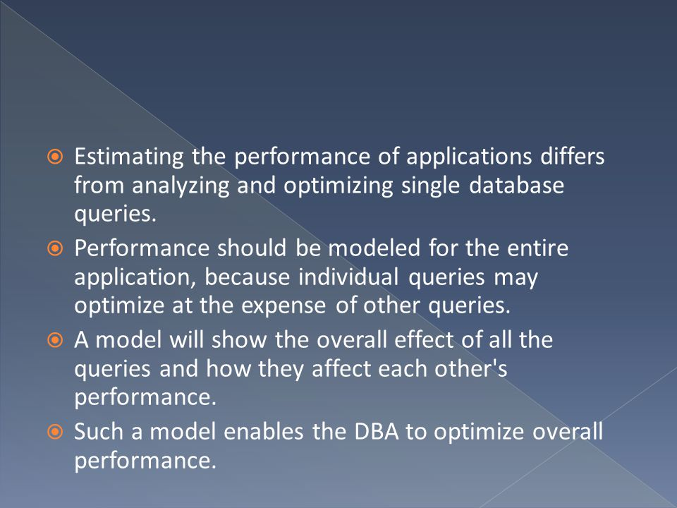 Estimating the performance of applications differs from analyzing and optimizing single database queries.