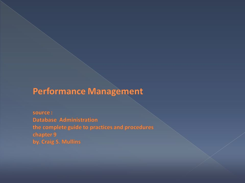 Performance Management source : Database Administration the complete guide to practices and procedures chapter 9 by.