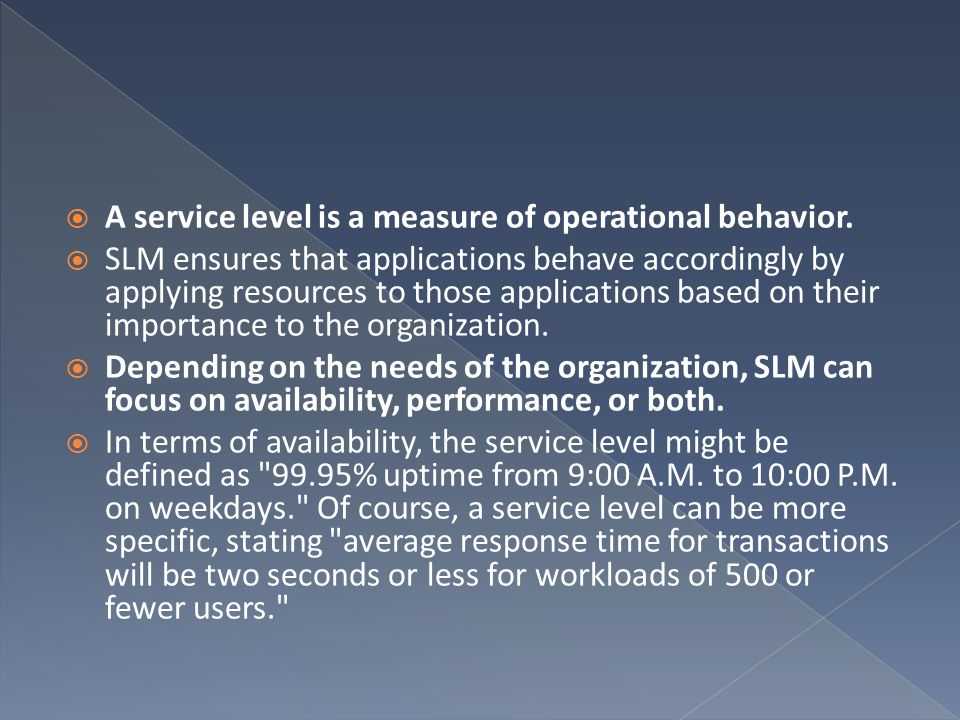 A service level is a measure of operational behavior.