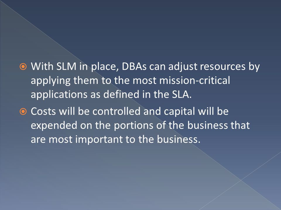 With SLM in place, DBAs can adjust resources by applying them to the most mission-critical applications as defined in the SLA.