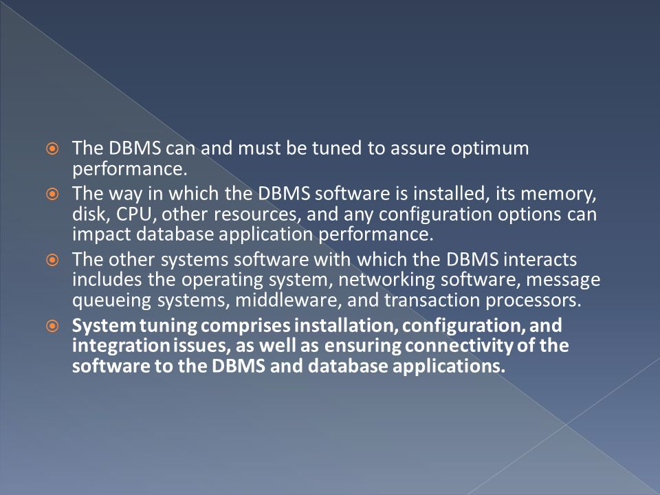 The DBMS can and must be tuned to assure optimum performance.