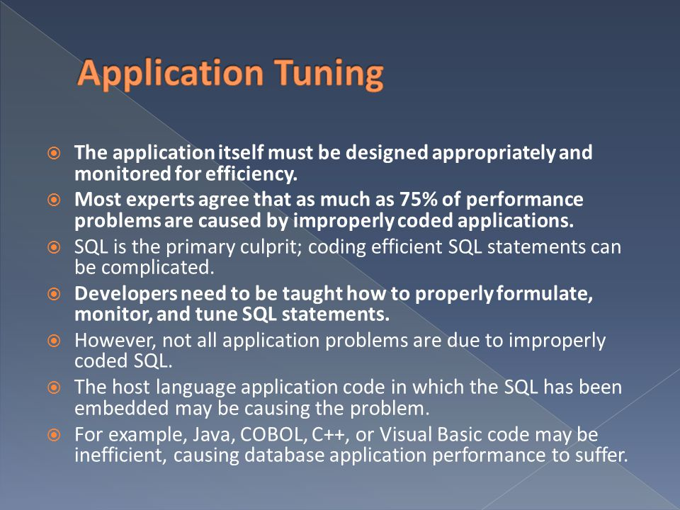 Application Tuning The application itself must be designed appropriately and monitored for efficiency.