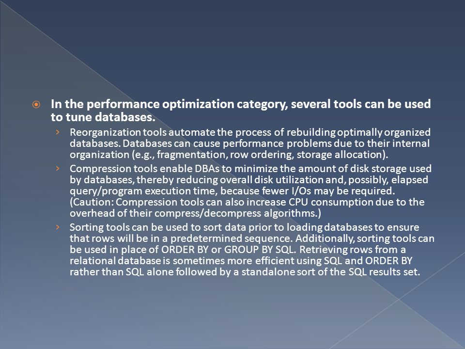 In the performance optimization category, several tools can be used to tune databases.