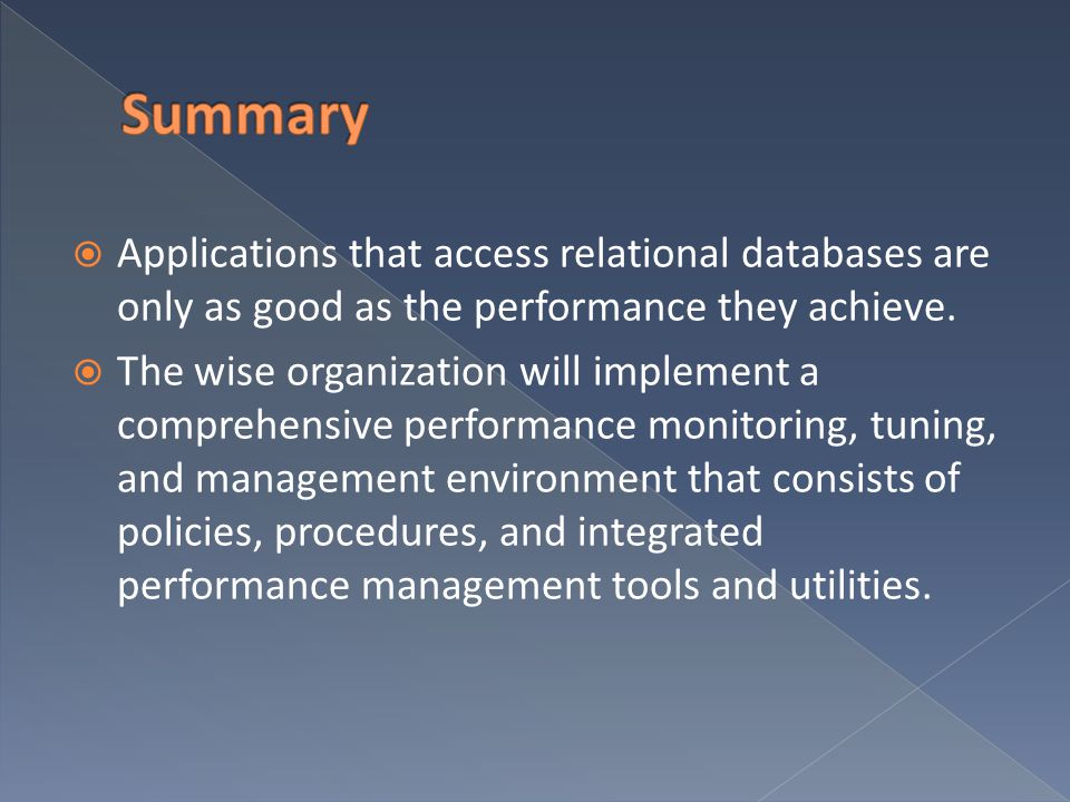 Summary Applications that access relational databases are only as good as the performance they achieve.