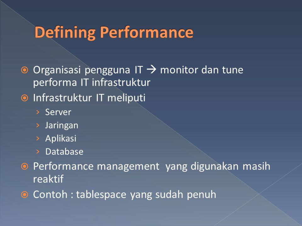 Defining Performance Organisasi pengguna IT  monitor dan tune performa IT infrastruktur. Infrastruktur IT meliputi.