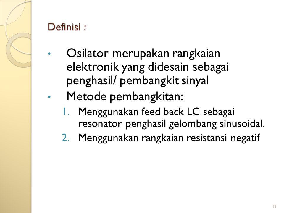 Definisi : Osilator merupakan rangkaian elektronik yang didesain sebagai penghasil/ pembangkit sinyal.
