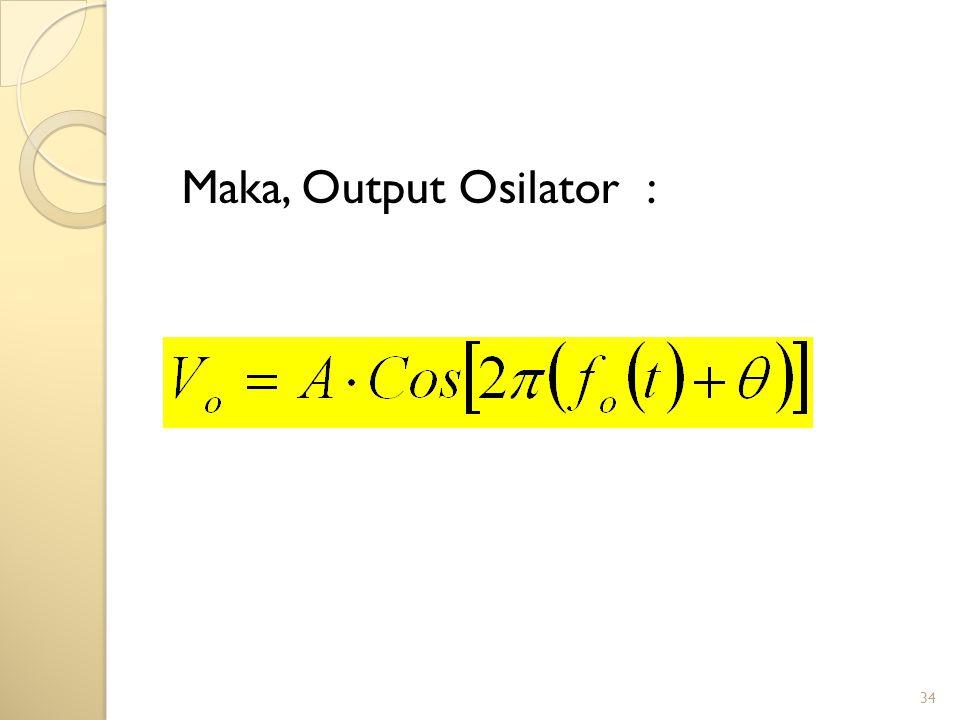 Maka, Output Osilator :