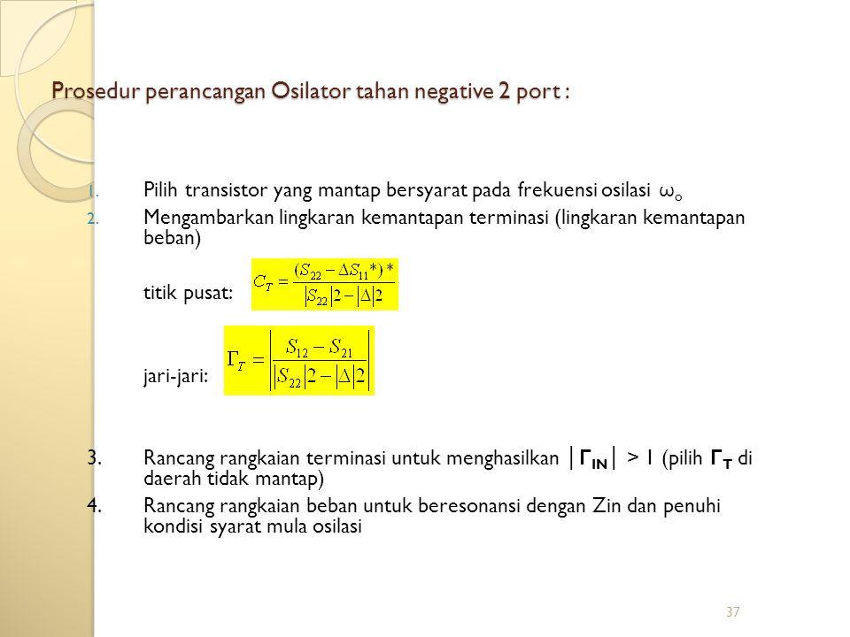 Prosedur perancangan Osilator tahan negative 2 port :